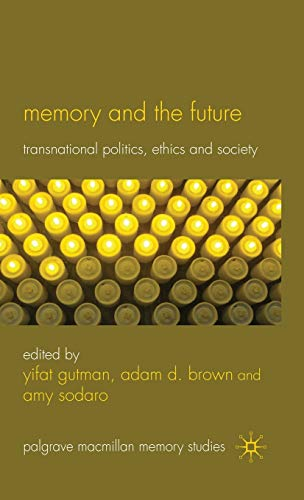 9780230247406: Memory and the Future: Transnational Politics, Ethics and Society (Palgrave Macmillan Memory Studies)
