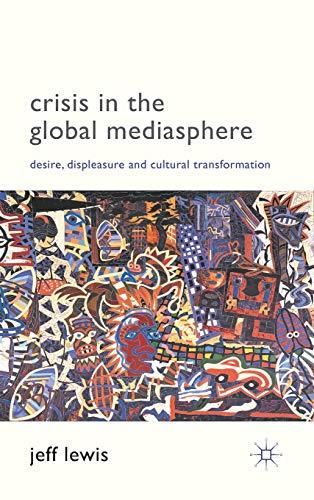9780230247420: Crisis in the Global Mediasphere: Desire, Displeasure and Cultural Transformation