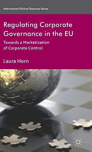 9780230247505: Regulating Corporate Governance in the EU: Towards a Marketization of Corporate Control (International Political Economy Series)