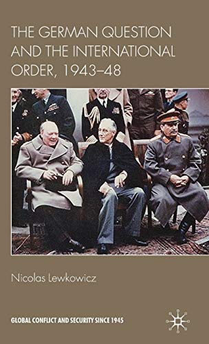 The German Question and the International Order, 1943-48 (Global Conflict and Security since 1945):...