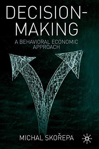 Decision Making: A Behavioral Economic Approach: Skorepa, Michal