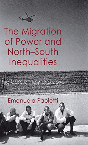 9780230249264: The Migration of Power and North-South Inequalities: The Case of Italy and Libya