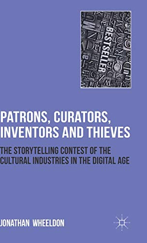 9780230249431: Patrons, Curators, Inventors and Thieves: The Storytelling Contest of the Cultural Industries in the Digital Age