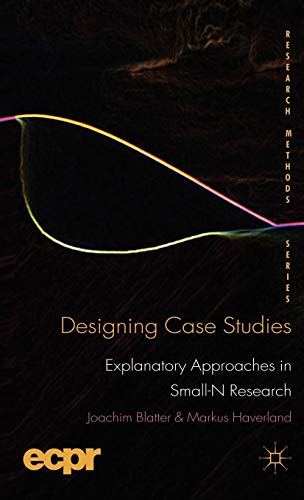 9780230249691: Designing Case Studies: Explanatory Approaches in Small-N Research (Research Methods Series)