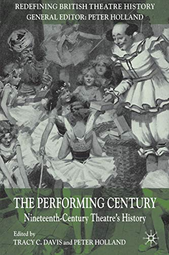 9780230250406: The Performing Century: Nineteenth-Century Theatre's History (Redefining British Theatre History)