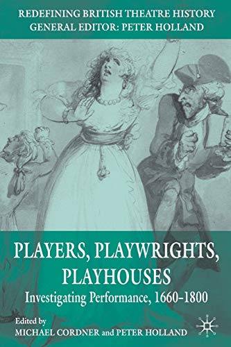 9780230250574: Players, Playwrights, Playhouses: Investigating Performance, 1660-1800 (Redefining British Theatre History)