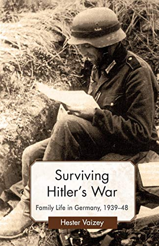 Surviving Hitler's War: Family Life in Germany, 1939-48 (Genders and Sexualities in History): ...