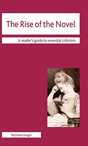 The Rise of the Novel (Readers' Guides to Essential Criticism): Seager, Dr Nicholas