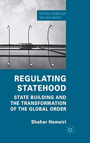 9780230251861: Regulating Statehood: State Building and the Transformation of the Global Order (Critical Studies of the Asia-Pacific)