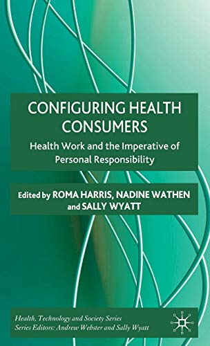 Configuring Health Consumers: Health Work and the Imperative of Personal Responsibility (Health ...