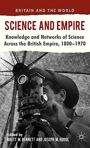 9780230252288: Science and Empire: Knowledge and Networks of Science across the British Empire, 1800-1970 (Britain and the World)