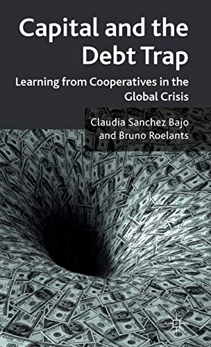 9780230252387: Capital and the Debt Trap: Learning from Cooperatives in the Global Crisis