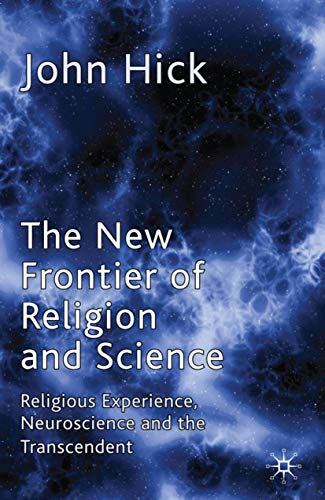 The New Frontier of Religion and Science: Religious Experience, Neuroscience and the Transcendent (023025280X) by J. Hick