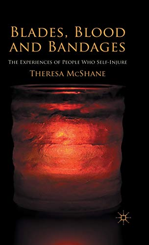Blades, Blood and Bandages: The Experiences of People who Self-injure: McShane, Theresa