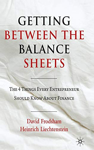 9780230252868: Getting Between the Balance Sheets: The Four Things Every Entrepreneur Should Know About Finance