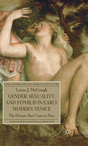 9780230252929: Gender, Sexuality, and Syphilis in Early Modern Venice: The Disease That Came to Stay