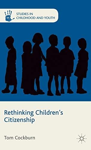 RETHINKING CHILDREN'S CITIZENSHIP Studies in Childhood and: Tom Cockburn