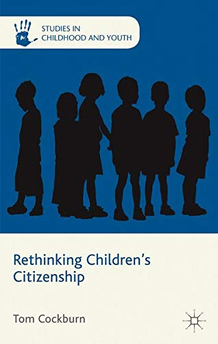Rethinking Children's Citizenship (Studies in Childhood and Youth): Tom Cockburn