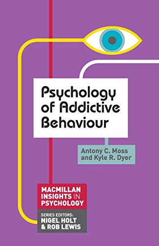 Psychology of Addictive Behaviour (Paperback): Anthony Moss, Kyle