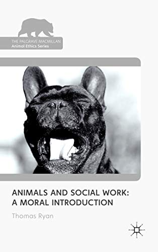 9780230272507: Animals and Social Work: A Moral Introduction (The Palgrave Macmillan Animal Ethics Series)