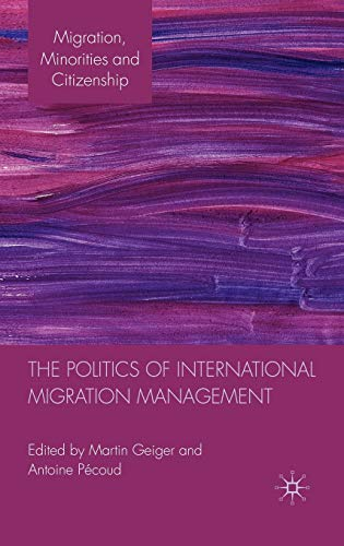 9780230272583: The Politics of International Migration Management (Migration Minorities and Citizenship)