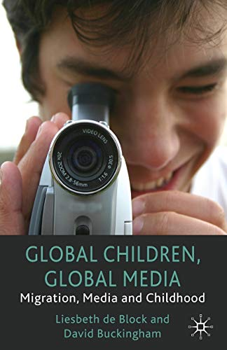 Global Children, Global Media: Migration, Media and Childhood: David Buckingham