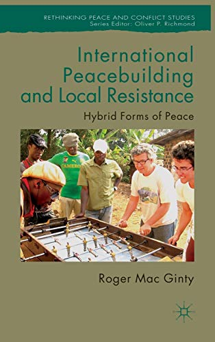 9780230273764: International Peacebuilding and Local Resistance: Hybrid Forms of Peace (Rethinking Peace and Conflict Studies)