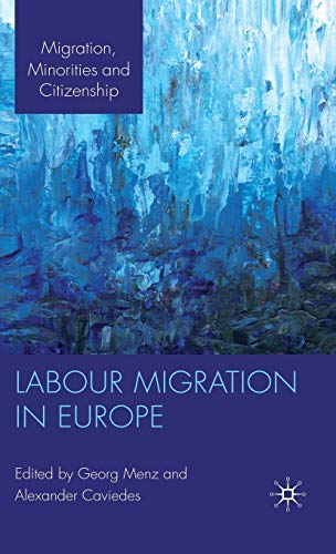 Labour Migration in Europe (Migration, Minorities and Citizenship): Palgrave Macmillan