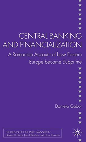Central Banking And Financialization: A Romanian Account Of How Eastern Europe Became Subprime (...