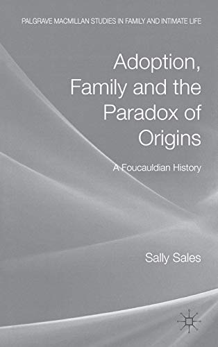 Adoption, Family and the Paradox of Origins: A Foucauldian History (Palgrave Macmillan Studies in ...