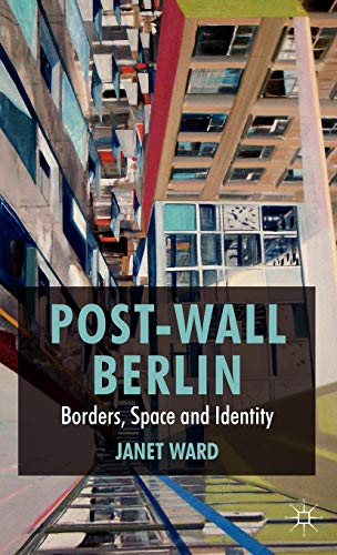 9780230276574: Post-Wall Berlin: Borders, Space and Identity
