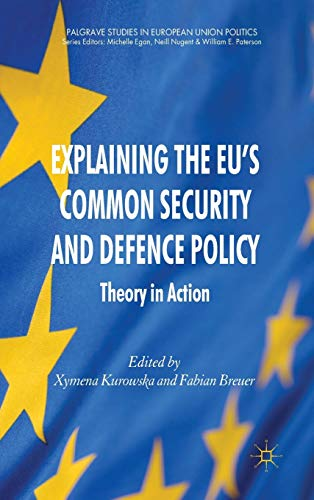 9780230277830: Explaining the EU's Common Security and Defence Policy: Theory in Action (Palgrave Studies in European Union Politics)