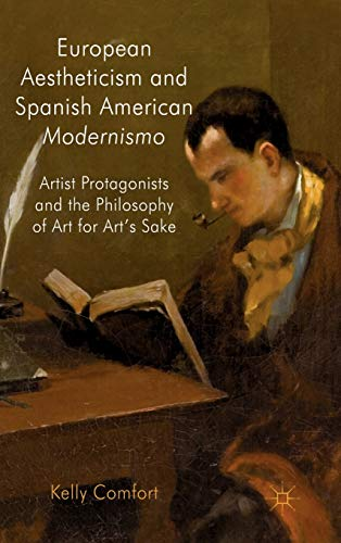 9780230278097: European Aestheticism and Spanish American Modernismo: Artist Protagonists and the Philosophy of Art for Art's Sake