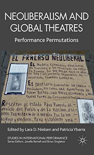 9780230278318: Neoliberalism and Global Theatres: Performance Permutations (Studies in International Performance)