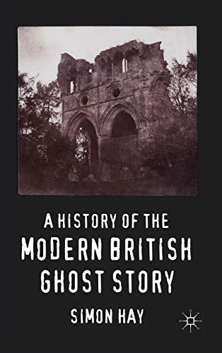 9780230278325: A History of the Modern British Ghost Story