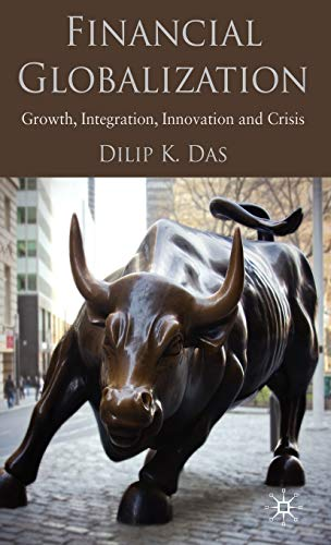 9780230278608: Financial Globalization: Growth, Integration, Innovation and Crisis