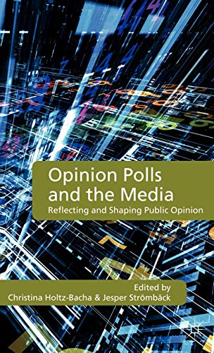 9780230278899: Opinion Polls and the Media: Reflecting and Shaping Public Opinion