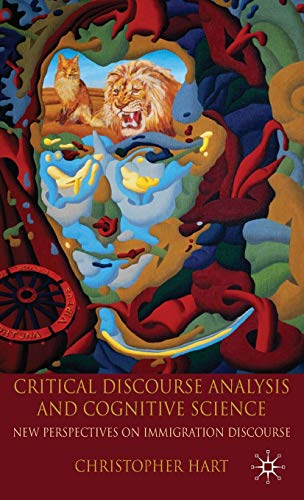 Critical Discourse Analysis and Cognitive Science: New Perspectives on Immigration Discourse (0230279503) by Hart, Christopher