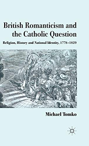 9780230279513: British Romanticism and the Catholic Question: Religion, History and National Identity, 1778-1829