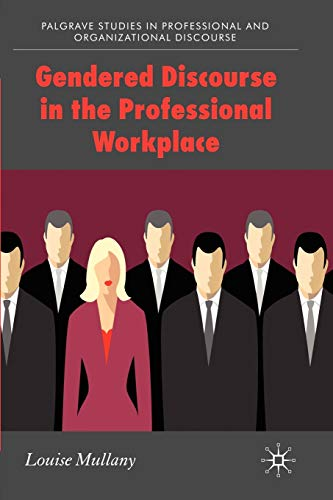 Gendered Discourse in the Professional Workplace (Palgrave: Louise Mullany