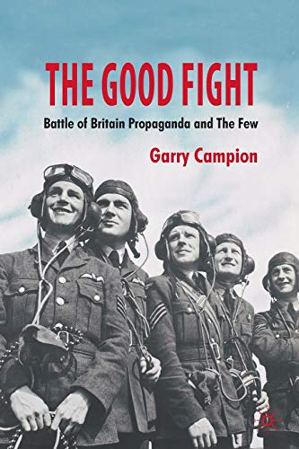 9780230279964: The Good Fight: Battle of Britain Propaganda and The Few