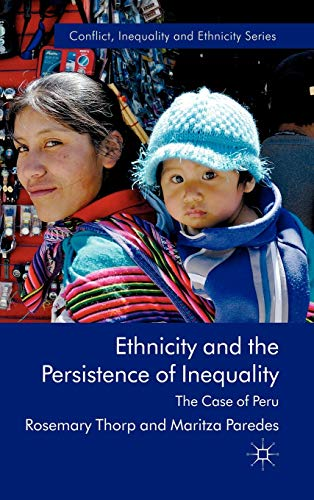 9780230280007: Ethnicity and the Persistence of Inequality: The Case of Peru (Conflict, Inequality and Ethnicity)
