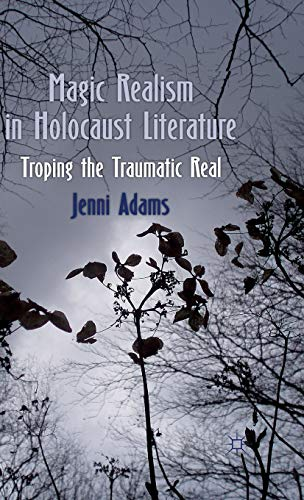 9780230280298: Magic Realism in Holocaust Literature: Troping the Traumatic Real