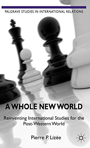 9780230280397: A Whole New World: Reinventing International Studies for the Post-Western World (Palgrave Studies in International Relations)