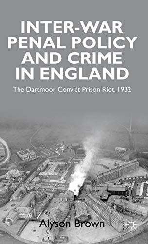 Inter-war Penal Policy and Crime in England The Dartmoor Convict Prison Riot, 1932: Alyson Brown