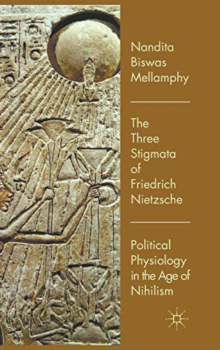 9780230282551: The Three Stigmata of Friedrich Nietzsche: Political Physiology in the Age of Nihilism