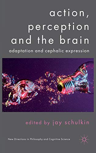 9780230282582: Action, Perception and the Brain: Adaptation and Cephalic Expression (New Directions in Philosophy and Cognitive Science)