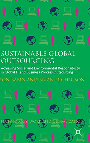 Sustainable Global Outsourcing: Achieving Social and Environmental Responsibility in Global IT and ...