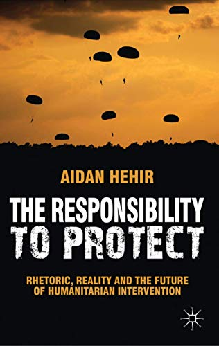 9780230289178: The Responsibility to Protect: Rhetoric, Reality and the Future of Humanitarian Intervention