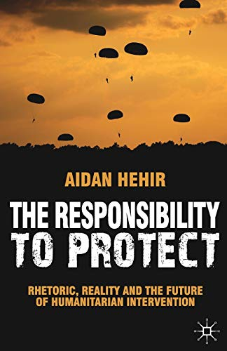 9780230289185: The Responsibility to Protect: Rhetoric, Reality and the Future of Humanitarian Intervention